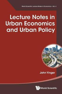 Lecture Notes In Urban Economics And Urban Policy - World Scientific Lecture Notes in Economics 4 (Paperback)