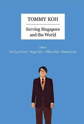 Tommy Koh: Serving Singapore And The World (Hardback)