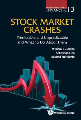Stock Market Crashes: Predictable And Unpredictable And What To Do About Them - World Scientific Series in Finance 13 (Hardback)