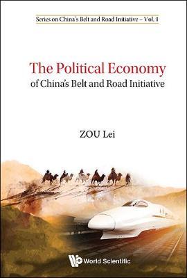 Political Economy Of China's Belt And Road Initiative, The - Series On China's Belt And Road Initiative 1 (Hardback)