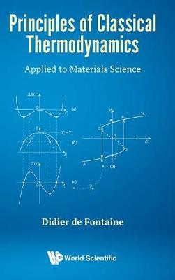Principles Of Classical Thermodynamics: Applied To Materials Science (Hardback)