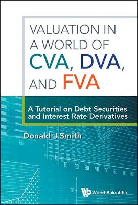 Valuation In A World Of Cva, Dva, And Fva : A Tutorial On Debt Securities And Interest Rate Derivatives (Hardback)