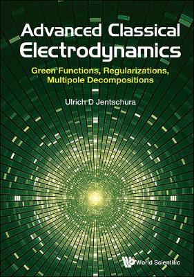 Advanced Classical Electrodynamics: Green Functions, Regularizations, Multipole Decompositions (Hardback)