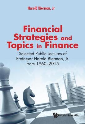 Financial Strategies And Topics In Finance: Selected Public Lectures Of Professor Harold Bierman, Jr From 1960-2015 (Hardback)