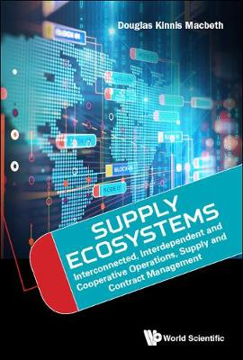 Supply Ecosystems: Interconnected, Interdependent And Cooperative Operations, Supply And Contract Management (Hardback)