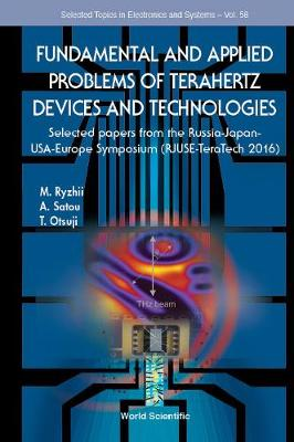 Fundamental And Applied Problems Of Terahertz Devices And Technologies: Selected Papers From The Russia-japan-usa-europe Symposium (Rjuse Teratech-2016) - Selected Topics in Electronics and Systems 58 (Hardback)
