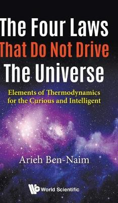 Four Laws That Do Not Drive The Universe, The: Elements Of Thermodynamics For The Curious And Intelligent (Hardback)