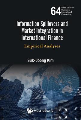 Information Spillovers And Market Integration In International Finance: Empirical Analyses - World Scientific Studies in International Economics 64 (Hardback)
