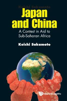 Japan And China: A Contest In Aid To Sub-saharan Africa (Hardback)