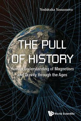 Pull Of History, The: Human Understanding Of Magnetism And Gravity Through The Ages (Hardback)