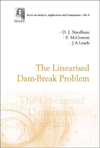 Linearised Dam-break Problem, The - Series On Analysis, Applications And Computation 8 (Hardback)