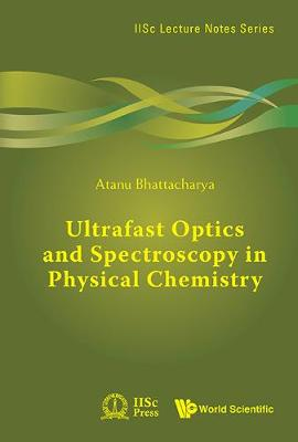 Ultrafast Optics And Spectroscopy In Physical Chemistry - IISc Lecture Notes Series (Paperback)