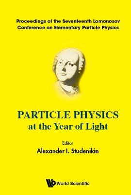 Particle Physics At The Year Of Light - Proceedings Of The Seventeenth Lomonosov Conference On Elementary Particle Physics (Hardback)
