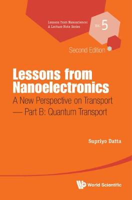 Lessons From Nanoelectronics: A New Perspective On Transport - Part B: Quantum Transport - Lessons from Nanoscience: A Lecture Notes Series 5 (Paperback)