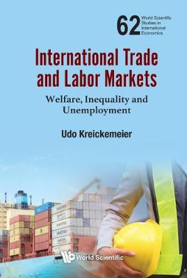 International Trade And Labor Markets: Welfare, Inequality, And Unemployment - World Scientific Studies in International Economics 62 (Hardback)
