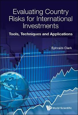 Evaluating Country Risks For International Investments: Tools, Techniques And Applications (Hardback)