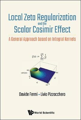Local Zeta Regularization And The Scalar Casimir Effect: A General Approach Based On Integral Kernels (Hardback)