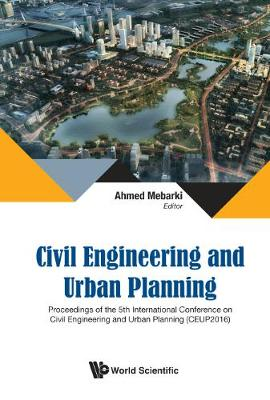 Civil Engineering And Urban Planning - Proceedings Of The 5th International Conference On Civil Engineering And Urban Planning (Ceup2016) (Hardback)