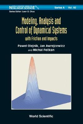 Modeling, Analysis And Control Of Dynamical Systems With Friction And Impacts - World Scientific Series on Nonlinear Science Series A 92 (Hardback)