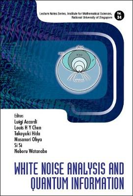 White Noise Analysis And Quantum Information - Lecture Notes Series, Institute for Mathematical Sciences, National University of Singapore 34 (Hardback)