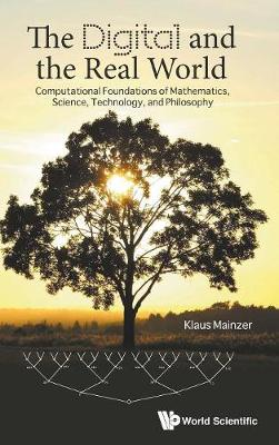 Digital And The Real World, The: Computational Foundations Of Mathematics, Science, Technology, And Philosophy (Hardback)