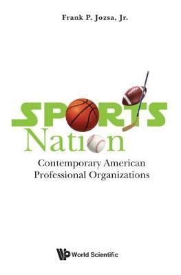 Sports Nation: Contemporary American Professional Organizations (Hardback)