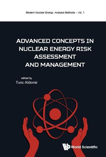 Advanced Concepts In Nuclear Energy Risk Assessment And Management - Modern Nuclear Energy Analysis Methods (Hardback)
