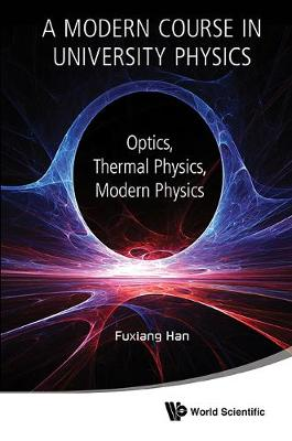 Modern Course In University Physics, A: Optics, Thermal Physics, Modern Physics (Hardback)