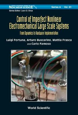 Control Of Imperfect Nonlinear Electromechanical Large Scale Systems: From Dynamics To Hardware Implementation - World Scientific Series on Nonlinear Science Series A 91 (Hardback)