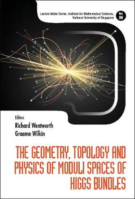 Geometry, Topology And Physics Of Moduli Spaces Of Higgs Bundles, The -  Lecture Notes Series, Institute for Mathematical Sciences, National  University