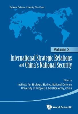 International Strategic Relations And China's National Security: Volume 3 - International Strategic Relations and China's National Security 3 (Hardback)