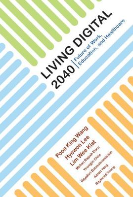 Living Digital 2040: Future Of Work, Education And Healthcare (Hardback)