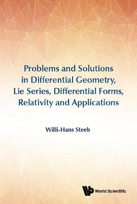 Problems And Solutions In Differential Geometry, Lie Series, Differential Forms, Relativity And Applications (Hardback)