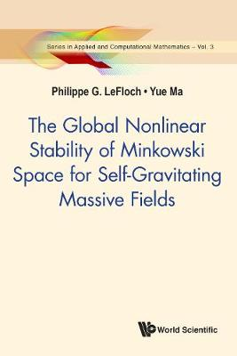 Global Nonlinear Stability Of Minkowski Space For Self-gravitating Massive Fields, The - Series In Applied And Computational Mathematics 3 (Hardback)