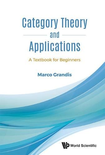 Category Theory And Applications: A Textbook For Beginners (Hardback)