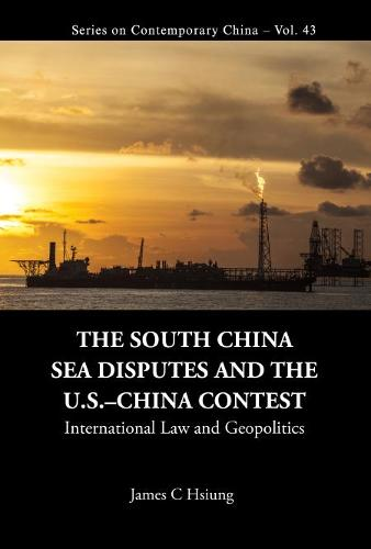 South China Sea Disputes And The Us-china Contest, The: International Law And Geopolitics - Series on Contemporary China 42 (Hardback)