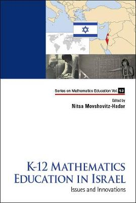 K-12 Mathematics Education In Israel: Issues And Innovations - Series on Mathematics Education 13 (Hardback)