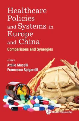 Healthcare Policies And Systems In Europe And China: Comparisons And Synergies (Hardback)