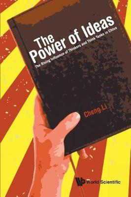 Power Of Ideas, The: The Rising Influence Of Thinkers And Think Tanks In China (Paperback)