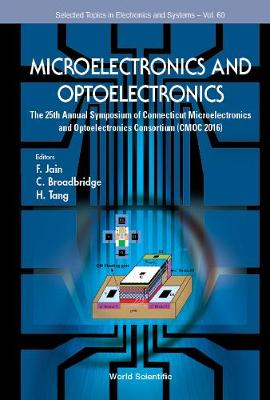 Microelectronics And Optoelectronics: The 25th Annual Symposium Of Connecticut Microelectronics And Optoelectronics Consortium (Cmoc 2016) - Selected Topics in Electronics and Systems 60 (Hardback)