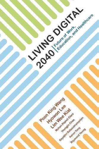 Living Digital 2040: Future Of Work, Education And Healthcare (Paperback)