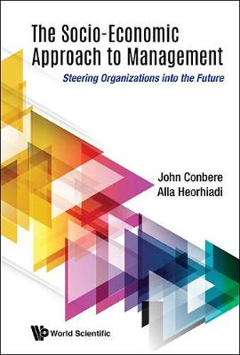 Socio-economic Approach To Management, The: Steering Organizations Into The Future (Hardback)