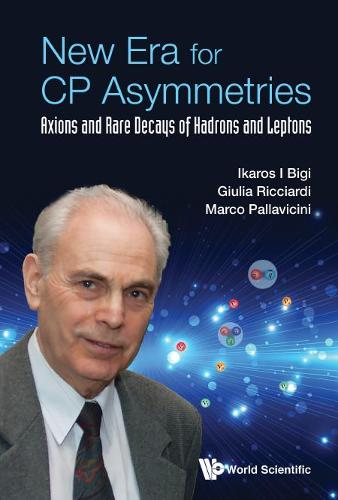 New Era For Cp Asymmetries: Axions And Rare Decays Of Hadrons And Leptons (Hardback)