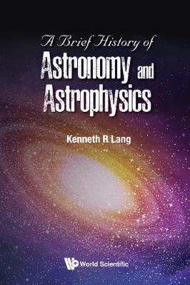 Brief History Of Astronomy And Astrophysics, A (Hardback)
