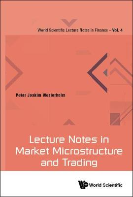 Lecture Notes In Market Microstructure And Trading - World Scientific Lecture Notes In Finance 4 (Hardback)