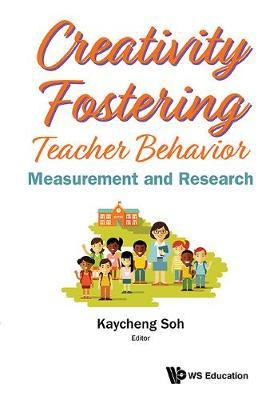 Creativity Fostering Teacher Behavior: Measurement And Research (Hardback)