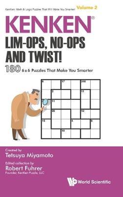 Kenken: Lim-ops, No-ops And Twist!: 180 6 X 6 Puzzles That Make You Smarter - Kenken: Math & Logic Puzzles That Will Make You Smarter! 2 (Hardback)