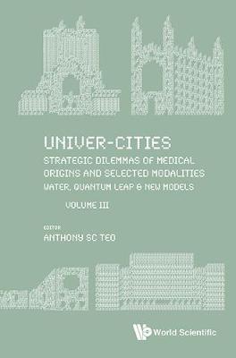 Univer-cities: Strategic Dilemmas Of Medical Origins And Selected Modalities: Water, Quantum Leap & New Models - Volume Iii (Paperback)