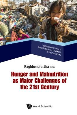 Hunger And Malnutrition As Major Challenges Of The 21st Century - World Scientific Series In Grand Public Policy Challenges Of The 21st Century 3 (Hardback)