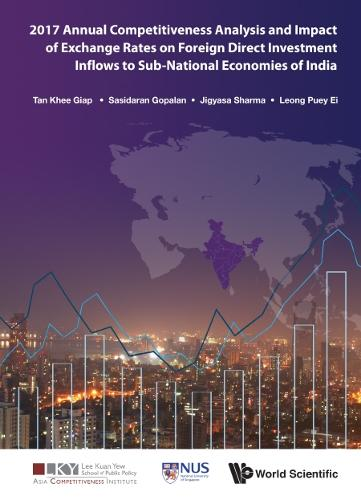 2017 Annual Competitiveness Analysis And Impact Of Exchange Rates On Foreign Direct Investment Inflows To Sub-national Economies Of India - Asia Competitiveness Institute - World Scientific Series (Hardback)